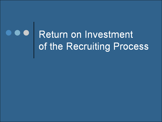 Return On Investment Of The Recruiting Process Presentation